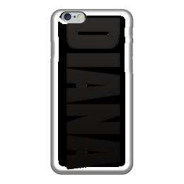 """Чехол для iPhone 6 """"с именем Диана"""" - диана, чехол с именем, чехол с именем диана"""