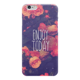 "Чехол для iPhone 6 ""Enjoy today"" - цветы, фон, enjoy today"