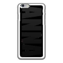"""Чехол для iPhone 6 """"с именем Анна"""" - анна, чехол с именем, чехол с именем анна"""