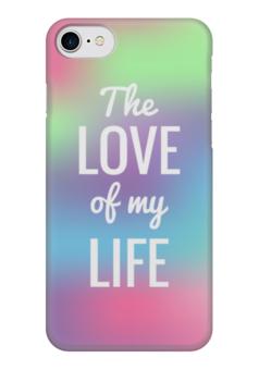 """Чехол для iPhone 7 глянцевый """"The love of my life"""" - любовь, надпись, абстракция, афоризм"""