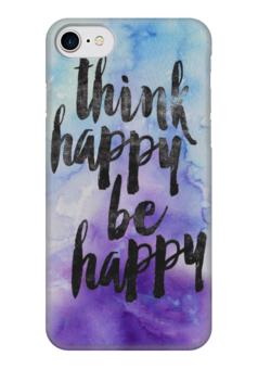 """Чехол для iPhone 7 глянцевый """"Think happy be happy """" - надпись, цитата, be happy, think happy, будьте счастливы"""