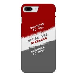 """Чехол для iPhone 7 Plus глянцевый """"Break the Madness"""" - run, madness, break, nowhere, hide"""