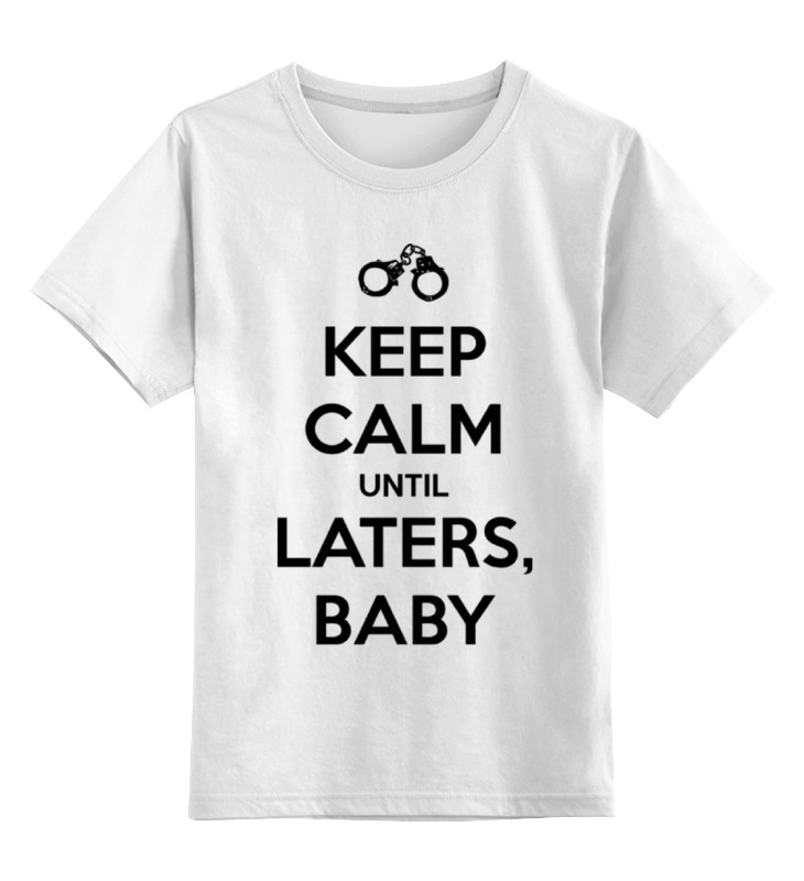Детская футболка классическая унисекс Printio Keep calm until laters, baby (50 оттенков серого) футболка для беременных printio keep calm until laters baby 50 оттенков серого