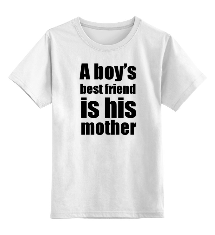 Детская футболка классическая унисекс Printio A boy's best friend is his mother футболка для беременных printio a boy's best friend is his mother