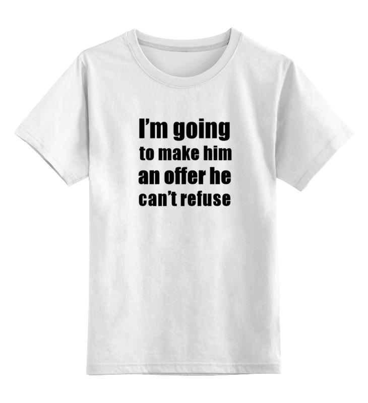 Детская футболка классическая унисекс Printio I'm going to make him an offer he can't refuse free to make