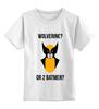 """Детская футболка классическая унисекс """"Wolverine or Batmen"""" - batman, росомаха, бэтмен, wolverine"""