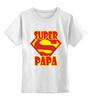 """Детская футболка классическая унисекс """"супер папа"""" - папа, super papa, лучший папа"""