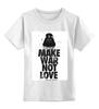 "Детская футболка классическая унисекс ""Make war not love by Darth Weider"" - darth, starwars, designministry, joda, weider"