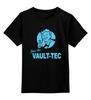 """Детская футболка классическая унисекс """"Fallout Vault-Tec"""" - fallout, vault-tec, нука, выпадение радиоактивных, c"""