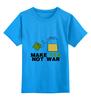 """Детская футболка классическая унисекс """"Make Tea Not War"""" - fun, social"""
