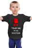 """Детская футболка классическая унисекс """"Верь мне, я доктор!"""" - doctor who, доктор кто, trust me, доверяй мне"""