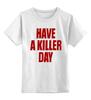 """Детская футболка классическая унисекс """"Have a killer day (Dexter)"""" - dexter, декстер, have a killer day"""