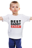 """Детская футболка классическая унисекс """"Лучший Отец (Best Dad Ever)"""" - папа, отец, father, dad, батя"""