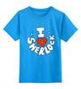 """Детская футболка классическая унисекс """"I Love Sherlock"""" - sherlock, шерлок"""