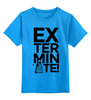 """Детская футболка классическая унисекс """"Exterminate! (Daleks)"""" - doctor who, daleks, exterminate, доктор кто, далеки"""