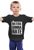 """Детская футболка классическая унисекс """"Haters Gonna Hate """" - haters gonna hate, ненавистники пускай ненавидят"""