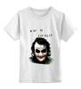 """Детская футболка классическая унисекс """"Why so serious?"""" - batman, джокер, оригинальные, jocker, the dark knight"""