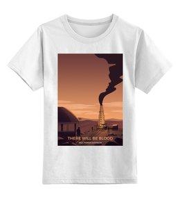 "Детская футболка классическая унисекс ""Нефть / There Will Be Blood"" - нефть, пол томас андерсон, пол дано, даниел дэй-льюис, there will be blood"