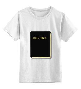 """Детская футболка классическая унисекс """"Holy Bible"""" - библия, holy bible, священная книга"""