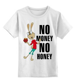 """Детская футболка классическая унисекс """"No money No honey"""" - прикольные, детская, no money no honey"""