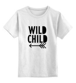 """Детская футболка классическая унисекс """"Wild Child"""" - непослушный"""