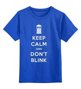 """Детская футболка классическая унисекс """"Keep Calm and Don't Blink (Tardis)"""" - doctor who, tardis, доктор кто, машина времени, телефонная будка"""