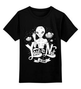 """Детская футболка классическая унисекс """"пришелец ( alien )"""" - alien, нло, пришелец, ufo, you are not alone"""