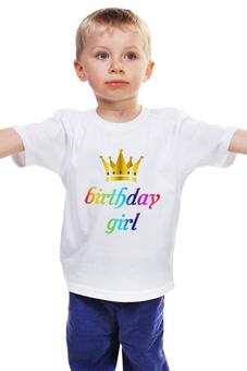 """Детская футболка """"Birthday girl"""" - праздник, корона, день, birthday, рождения"""
