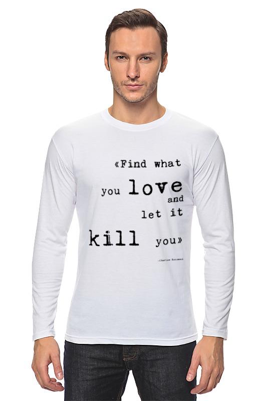 Лонгслив Printio Bukowski quotes (цитаты буковски) футболка классическая printio чарльз буковски charles bukowski