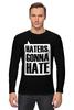 """Лонгслив """"Haters Gonna Hate """" - haters gonna hate, ненавистники пускай ненавидят"""
