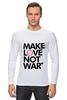 "Лонгслив ""Make Love Not War"" - social"