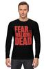 """Лонгслив """"Ходячие Мертвецы (The Walking Dead)"""" - страх, fear, ходячие мертвецы, the walking dead"""