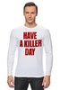 "Лонгслив ""Have a killer day (Dexter)"" - dexter, декстер, have a killer day"
