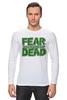 """Лонгслив """"Ходячие Мертвецы (The Walking Dead)"""" - страх, fear, ходячие мертвецы, walking dead"""