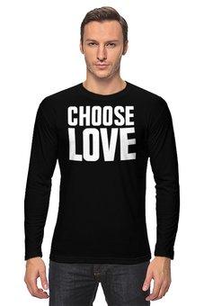 """Лонгслив """"«Выбери любовь»"""" - любовь, надпись, английский, выбор, пацифизм"""