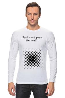 "Лонгслив ""Hard work pays for itself"" - hard work"