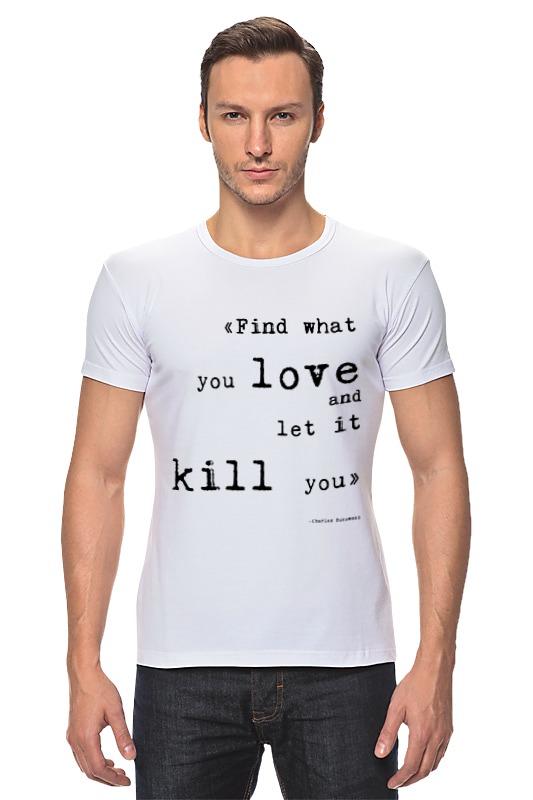 Футболка Стрэйч Printio Bukowski quotes (цитаты буковски) футболка классическая printio чарльз буковски charles bukowski