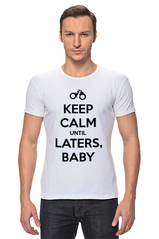 Футболка Стрэйч Printio Keep calm until laters, baby (50 оттенков серого) футболка wearcraft premium printio keep calm