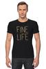 """Футболка Стрэйч (Мужская) """"Fine life"""" - любовь, life, огонь, fire, спички"""
