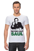 """Футболка Стрэйч (Мужская) """"Better call Saul"""" - saul goodman, better call saul, лучше звоните солу, сол гудман"""