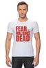"""Футболка Стрэйч (Мужская) """"Ходячие Мертвецы (The Walking Dead)"""" - страх, fear, ходячие мертвецы, the walking dead"""
