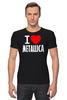"Футболка Стрэйч (Мужская) ""«I love Metallica»"" - metallica, металлика, i love metallica"