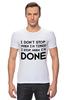 """Футболка Стрэйч (Мужская) """"I don`t stop"""" - фраза, философия, мотивация, цитата"""