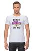 """Футболка Стрэйч """"Do nut eat me! (Не ешь меня)"""" - пончик, doughnut, donut"""