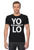 "Футболка Стрэйч ""YOLO (You Only Live Once)"" - yolo, йоло, живешь только раз"