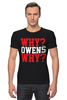 "Футболка Стрэйч (Мужская) ""Why? Owens Why? (WWE)"" - wwe, кевин стин, кевин оуэнс, kevin steen, kevin owens"