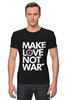 "Футболка Стрэйч (Мужская) ""Make Love Not War"""