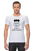 "Футболка Стрэйч ""Keep Calm and call Batman"" - комиксы, batman, бэтмен, keep calm"