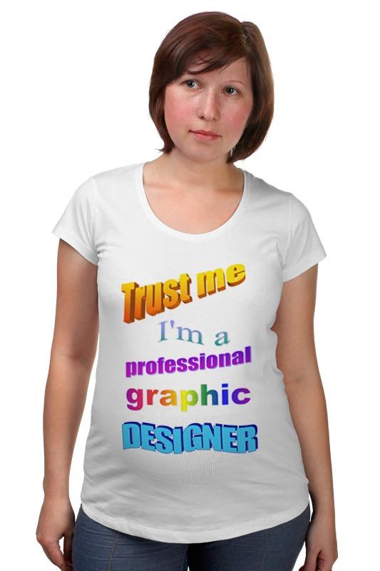 Футболка для беременных Printio Trust me, i'm a professional graphic designer me 1034 me подставка для бутылки лось винный любитель sealmark