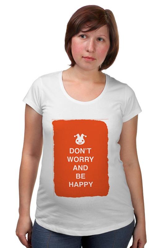 Футболка для беременных Printio Don't worry and be happy